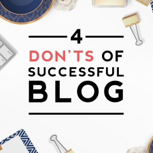 4 don'ts of successful blog