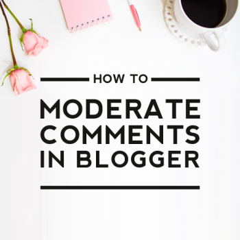 How to Moderate Comments in Blogger