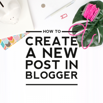 How to Create a New Post in Blogger