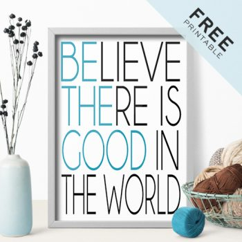 Be The Good   Free Printable Poster