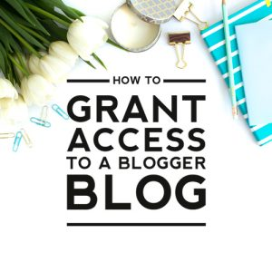 How to Grant Access to a Blogger Blog