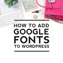 Tutorial | How to Add Google Fonts to Wordpress