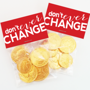 Don't Ever Change - Free Valentine's Bag Toppers Printable