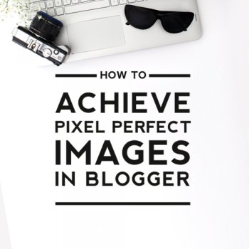 Achieving Pixel Perfect Images in Blogger
