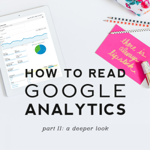 How to Read Google Analytics | Part II: A Deeper Look