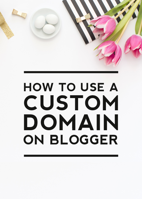 How to Use a Custom Domain on Blogger