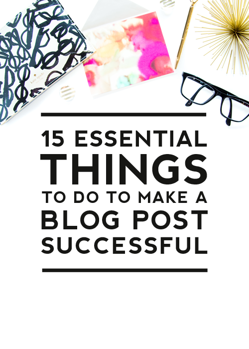 15 Essential Things to Do to Make a Blog Post Successful | Click to check out all of the tips | Designer Blogs