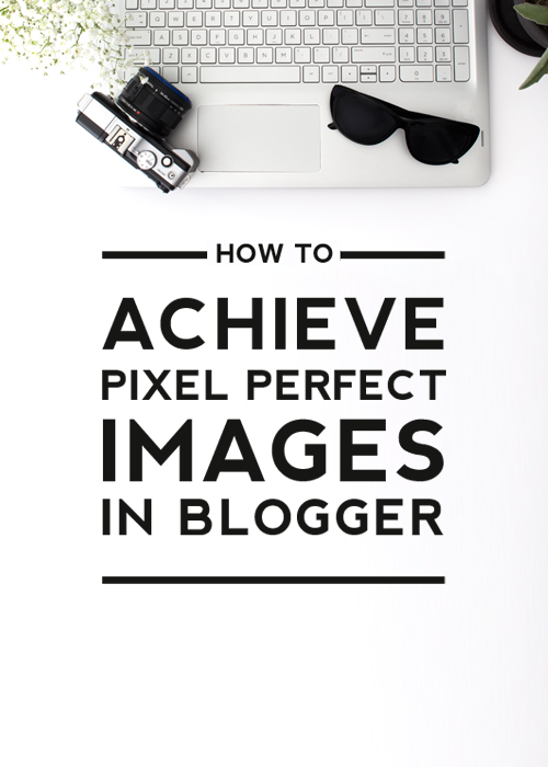 How to Achieve Pixel Perfect Images in Blogger