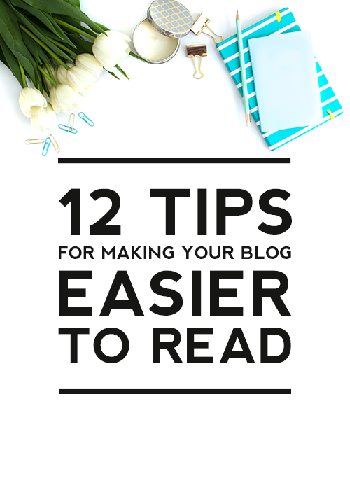 12 Tips For Making Your Blog Easier To Read by Designer Blogs