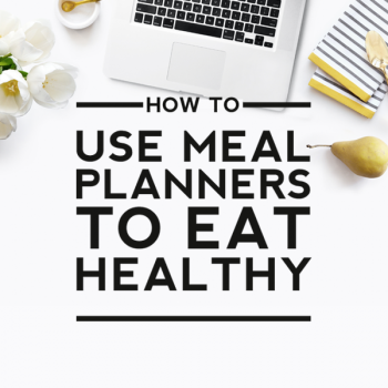 How to Use Our Meal Planners to Eat Healthy