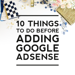 10 Things To Do Before Adding Google AdSense