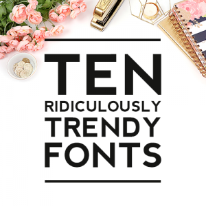 10 Ridiculously Trendy Fonts