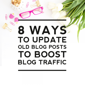 8 Ways to Update Old Blog Posts to Boost Blog Traffic