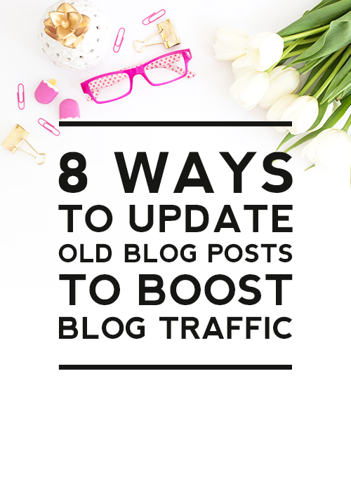 8 Ways To Update Old Blog Posts To Boost Blog Traffic by Designer Blogs