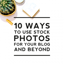 10 Ways to Use Stock Photos for Your Blog and Beyond