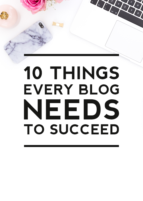 10 Things Every Blog Needs to Succeed