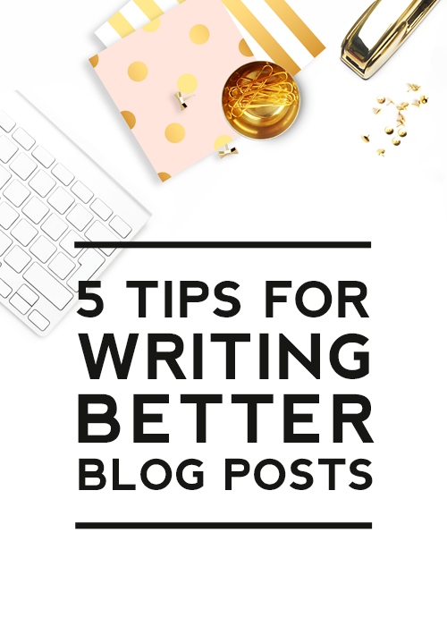 5 Tips for Writing Better Blog Posts - Designer Blogs