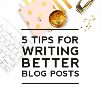 5 Tips for Writing Better Blog Posts