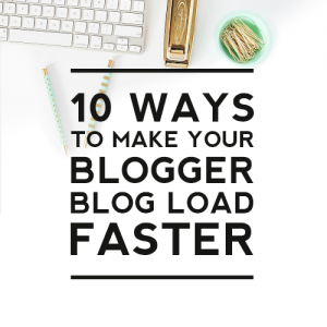 10 Ways to Make Your Blogger Blog Load Faster
