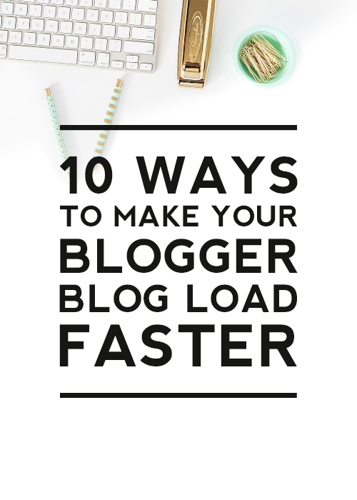10 Ways to Make Your Blogger Blog Load Faster - Designer Blogs