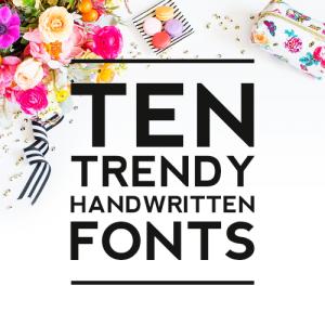 Ten Trendy Handwritten Fonts