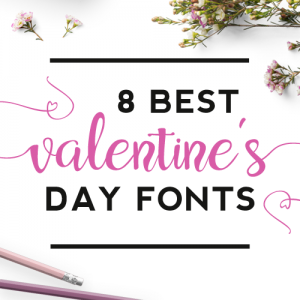 8 Best Valentine's Day Fonts You Need to Know